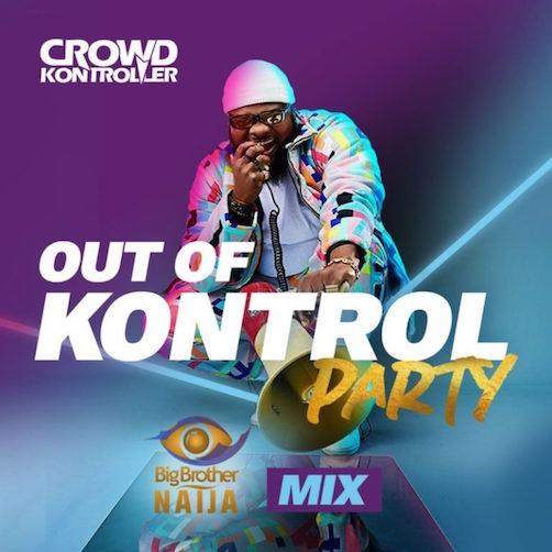 Crowd Kontroller - Out Of Kontrol Party Mix (Big Brother Naija 2020)