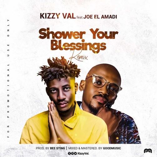 Kizzy Val - Shower Your Blessings (Remix) Ft. Joe EL