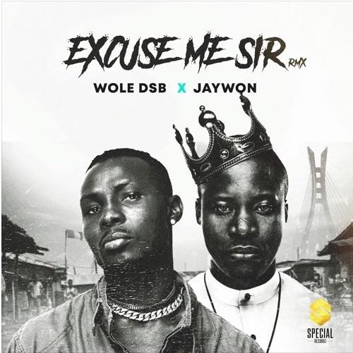 Wole DSB Ft. Jaywon - Excuse Me Sir (Remix)