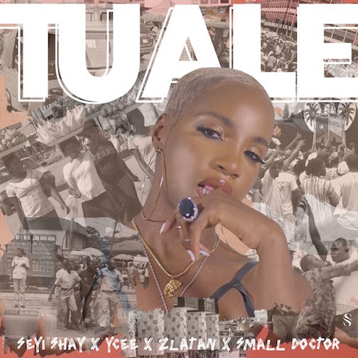 Seyi Shay Ft. Ycee, Zlatan & Small Doctor - Tuale