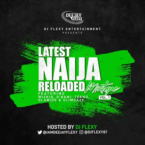 DJ Flexy - Latest Naija Reloaded Mix Vol. 1