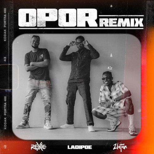 Rexxie Ft. Zlatan & LadiPoe - Opor (Remix)