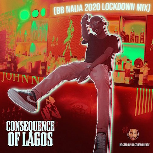 DJ Consequence - Of Lagos (BB Naija 2020 Lockdown Mix)