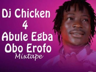 DJ Chicken - Obo Erofo Mix (For Abule Egba)