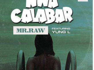 Mr Raw - Nwa Calabar Lyrics Ft. Yung L