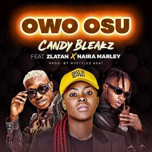 Candy Bleakz - Owo Osu Ft. Zlatan x Naira Marley