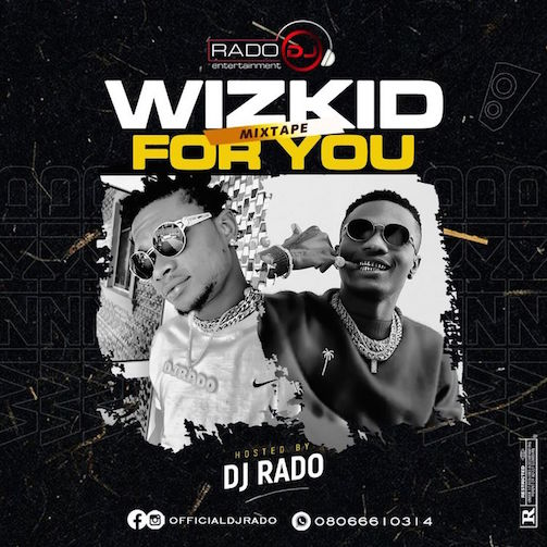 DJ Rado - Wizkid For You (Best Of Wizkid) Mix