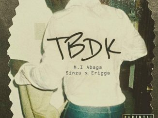 MI Aabaga Ft. Sinzu & Erigga - TBDK Lyrics