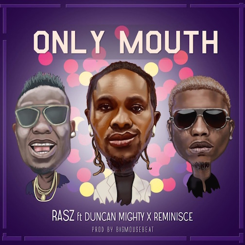 Rasz - Only Mouth Ft. Duncan Mighty x Reminisce