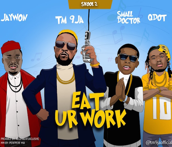 Tm9ja Ft. Jaywon x Small Doctor x Qdot - Eat Ur Work (Refix)