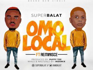 SuperBalat - Omo Local Ft. Reminisce