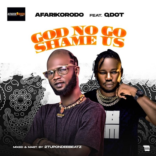 Afarikorodo - God No Go Shame Us Ft. Qdot
