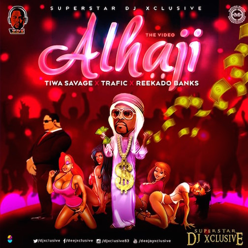DJ Xclusive - Alhaji Ft. Tiwa Savage, Reekado Banks & Trafic