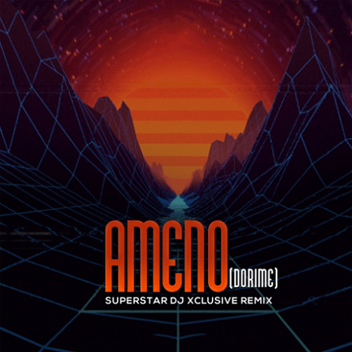DJ Xclusive - Ameno (Dorime)