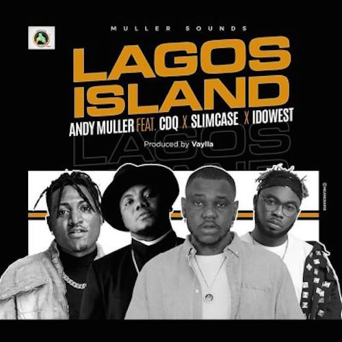 Andy Muller Ft. CDQ, Slimcase & Idowest - Lagos Island