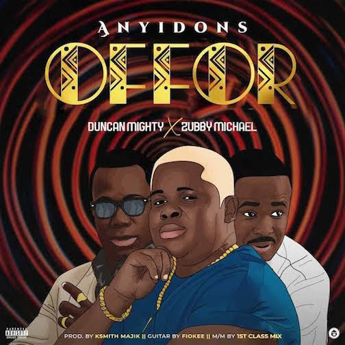 Anyidons - Offor ft. Duncan Mighty & Zubby Micheal