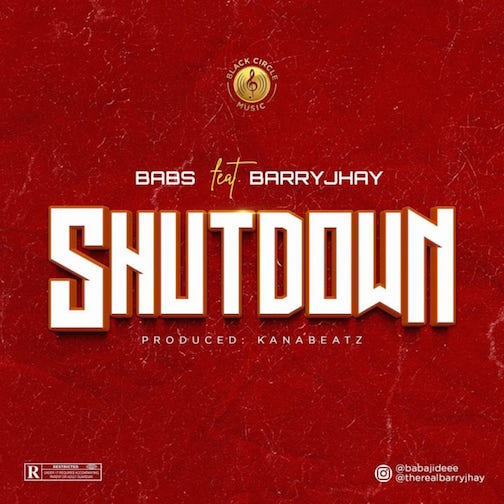 Babs - Shutdown Ft. Barry Jhay