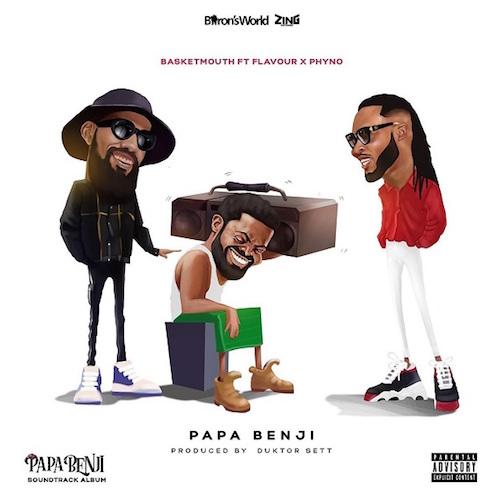 BasketMouth -Papa Benji Ft. Phyno & Flavour