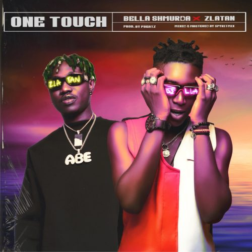 Bella Shmurda - One Touch Ft. Zlatan