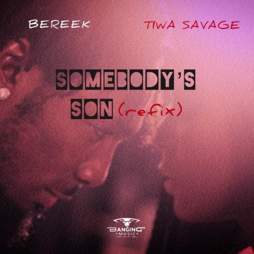 Bereek - Somebody's Son (Refix) Ft. Tiwa Savage