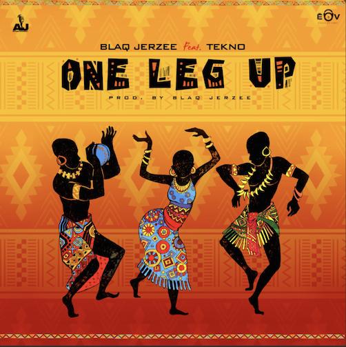 Blaq Jerzee - One Leg Up Ft. Tekno