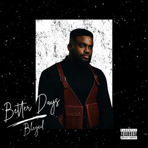 Blezed - Better Days Ft. Omari Hardwick & Timi Dakolo