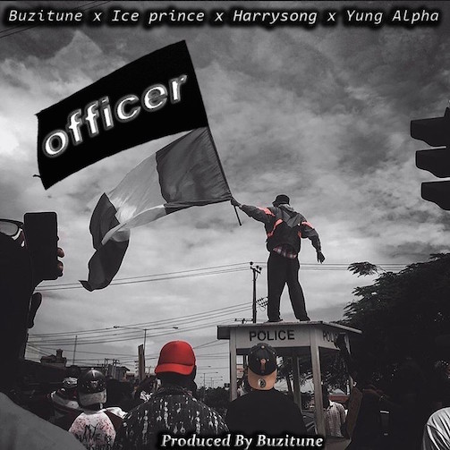 Buzitune Ft. Ice Prince, Yung Alpha & Harrysong - Officer
