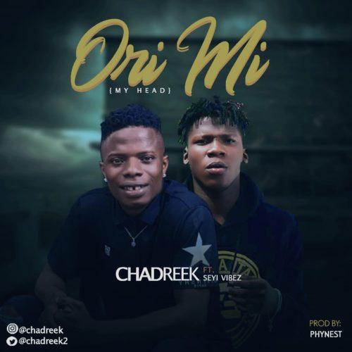 Audio + Video: Chadreek - Ori Mi Ft. Seyi Vibez