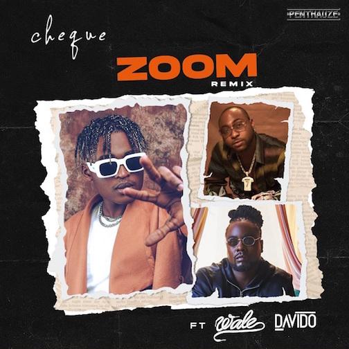 Cheque Ft. Davido & Wale - Zoom (Remix) Lyrics