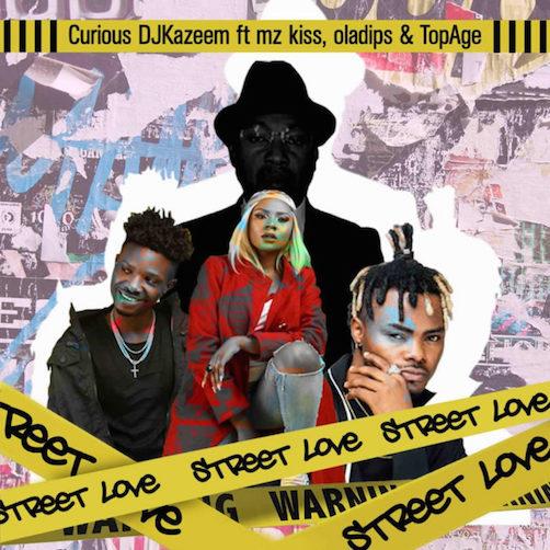 Curious DJ Kazeem - Street Love Ft. Oladips, Mzkiss & TopAge