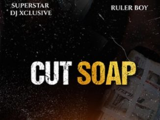 DJ Xclusive - Cut Soap Ft. Ruler Boy