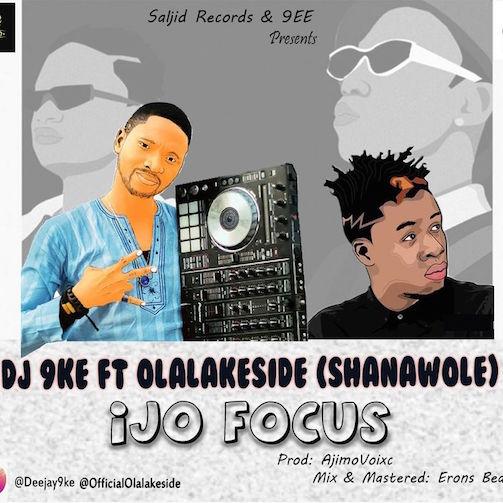 DJ 9ke - Ijo Focus Ft. Olalakeside
