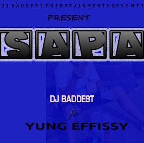DJ Baddest -Sapa Ft. Yung Effissy