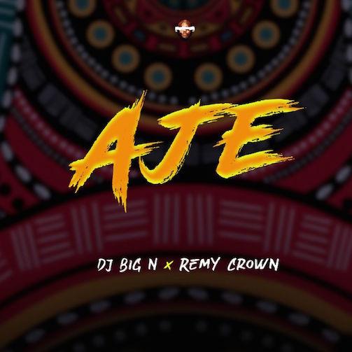DJ Big N - Aje Ft. Remy Crown