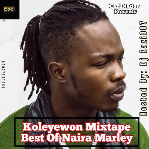 DJ Eazi 007 - Best Of Naira Marley Mix (Koleyewon)