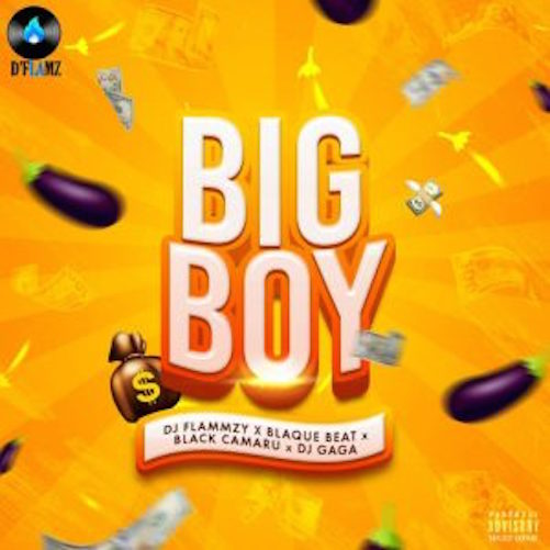 DJ Flammzy - Big Boy Ft. Black Camaru, Blaque Beat & DJ Gaga