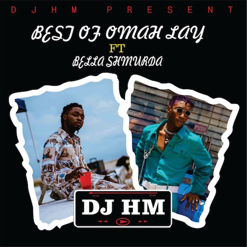 DJ HM - Best Of Omah Lay Ft. Bella Shmurda Mix