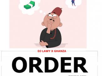 DJ Lawy - Order Ft. Ghanza