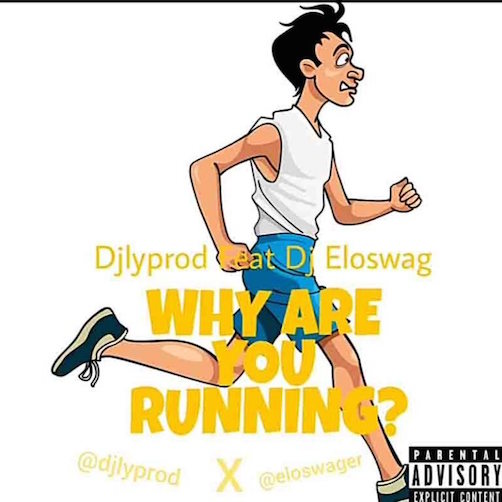 DJ Lyprod - Why Are You Running? Ft. DJ Eloswag