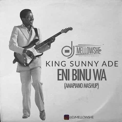 DJ Mellowshe x King Sunny Ade - Eni Binu Wa (Amapiano Mashup)