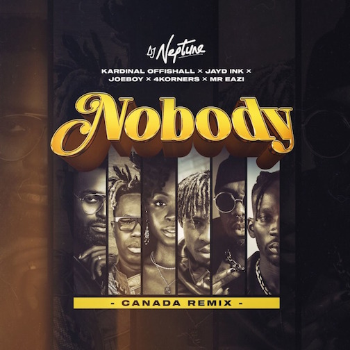 DJ Neptune - Nobody (Canada Remix) Ft. 4Korners, Kardinal Offishall, Jayd Ink, Joeboy & Mr Eazi