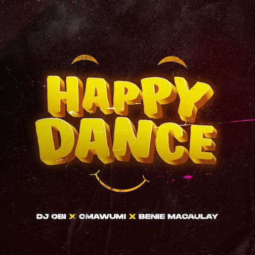 DJ Obi - Happy Dance Ft. Omawumi & Benie Macaulay