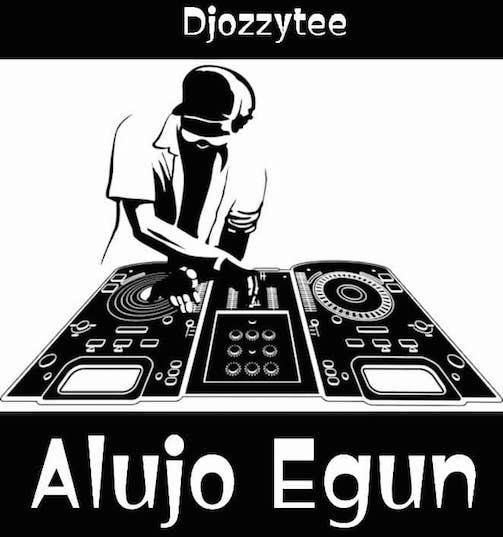 DJ Ozzytee - Alujo Egun