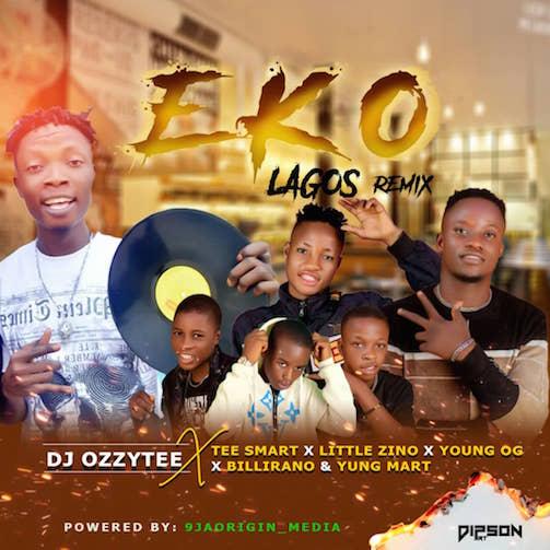 Video DJ Ozzytee - Eko (Lagos) Remix Ft. Tee Smart x Little Zino, Young OG, Billrano & Yung Mart