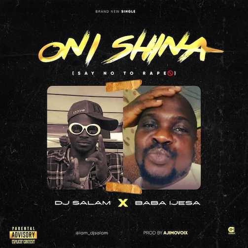 DJ Salam - Oni Shina Refix (Say No To Rape) Ft Baba Ijesha