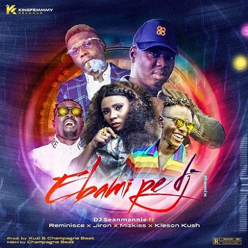 DJ Seanmanni - Ebami Pe DJ (Remix) Ft. Reminisce, Jiron, Mz Kiss & Klenson Kush
