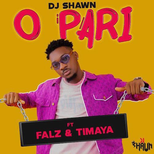 DJ Shawn - O Pari Ft. Falz & Timaya