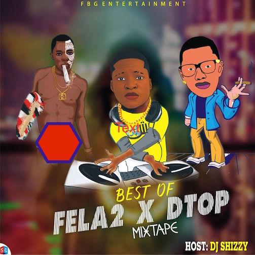 DJ Shizzy - Best of Fela2 x Dtop Mixtape