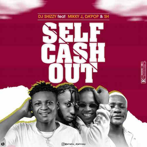 DJ Shizzy - Self Cash Ft. Mikky J, Dapop & SH