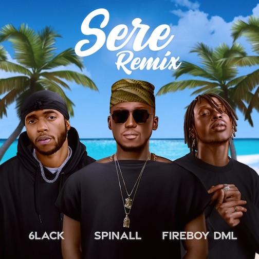 DJ Spinall - Sere (Remix) Ft. Fireboy DML & 6Lack